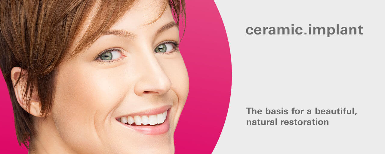 ceramic.implant – The basis for a beautiful, natural restoration